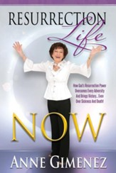 Resurrection Life Now!: How to Rise Above it All and Live Life to the Fullest - eBook