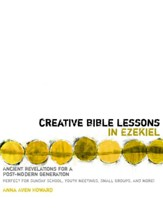Creative Bible Lessons in Ezekiel: Ancient Revelations for a Postmodern Generation - eBook