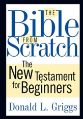 The Bible from Scratch: The New Testament for Beginners - eBook