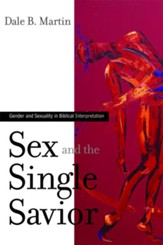 Sex and the Single Savior: Gender and Sexuality in Biblical Interpretation - eBook