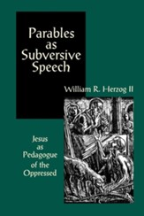Parables as Subversive Speech: Jesus as Pedagogue of the Oppressed - eBook