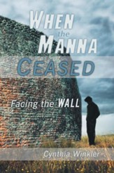 When The Manna Ceased: Facing the Wall - eBook