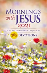 2021 Mornings with Jesus: Daily Encouragement for Your Soul