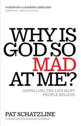Why Is God So Mad at Me?: Dispelling the lies many people believe - eBook