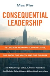 Consequential Leadership: 15 Leaders Fighting for Our Cities, Our Poor, Our Youth and Our Culture - eBook