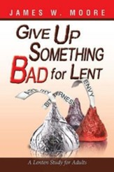 Give Up Something Bad for Lent: A Lenten Study for Adults - eBook
