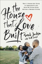 The House That Love Built: Why I Opened My Door to Immigrants and How We Found Hope Beyond a Broken System