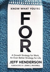 Know What You're FOR: A Growth Strategy for Work, An Even Better Strategy for Life