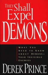 They Shall Expel Demons: What You Need to Know about Demons-Your Invisible Enemies - eBook