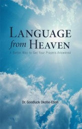Language from Heaven: A Better Way to Get Your Prayers Answered - eBook