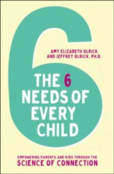 The Six Needs of Every Child: Empowering Parents and Kids through the Science of Connection