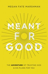 Meant for Good: The Adventure of Trusting God and His Plans for You