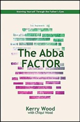 The Abba Factor: Knowing Yourself Through The Eyes Of Jesus