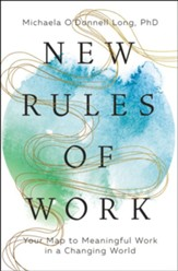 New Rules of Work: Your Map to Meaningful Work in a Changing World