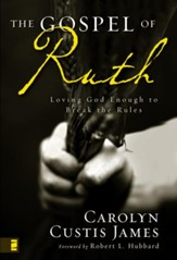 The Gospel of Ruth: Loving God Enough to Break the Rules - eBook