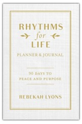 Rhythms for Life Planner and Journal: 90 Days to Peace and Purpose