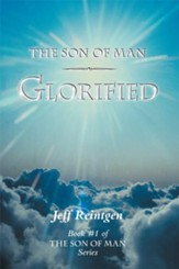 The Son of Man Glorified: Book #1 of the Son of Man Series - eBook