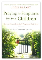 Praying the Scriptures for Your Children: Discover How to Pray God's Purpose for Their Lives, 20th Anniversary Edition, softcover