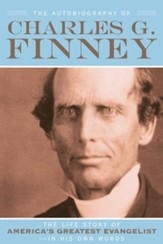 Autobiography of Charles G. Finney, The: The Life Story of America's Greatest Evangelist-In His Own Words - eBook