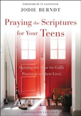 Praying the Scriptures for Your Teens: Opening the Door for God?s Provision in Their Lives