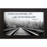 In All Your Ways Acknowledge Him, Railroad, Framed Art