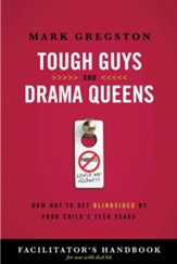 Tough Guys and Drama Queens Facilitator's Handbook: How Not to Get Blindsided by Your Child's Teen Years - eBook