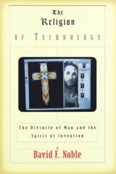 The Religion of Technology: The Divinity of Man and the Spirit of Invention - eBook
