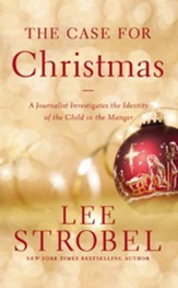 The Case for Christmas: A Journalist Investigates the Identity of the Child in the Manger - eBook