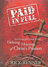 Paid in Full: An In-depth Look at the Defining Moments of Christ's Passion - eBook