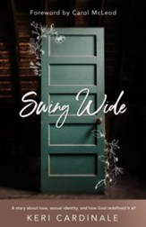 Swing Wide: A Story About Love, Sexual Identity, and How God Redefined It All