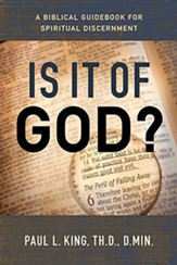 Is It Of God?: A Biblical Guidebook for Spiritual Discernment