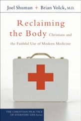 Reclaiming the Body (The Christian Practice of Everyday Life Book #): Christians and the Faithful Use of Modern Medicine - eBook