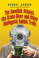 The Swedish Atheist, the Scuba Diver and Other Apologetic Rabbit Trails - eBook