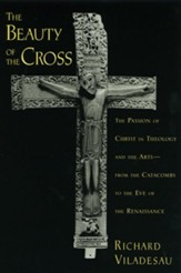 The Beauty of the Cross: The Passion of Christ in Theology and the Arts