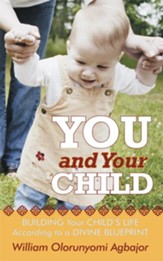 You and Your Child: Building Your Child's Life According to Divine Blueprint - eBook