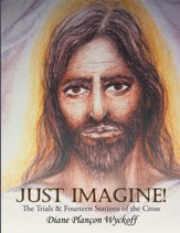 Just Imagine!: The Trials & Fourteen Stations of the Cross - eBook