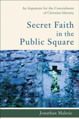 Secret Faith in the Public Square: An Argument for the Concealment of Christian Identity - eBook