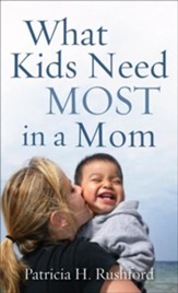 What Kids Need Most in a Mom - eBook