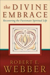 Divine Embrace, The (Ancient-Future Book #): Recovering the Passionate Spiritual Life - eBook