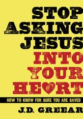 Stop Asking Jesus Into Your Heart - eBook