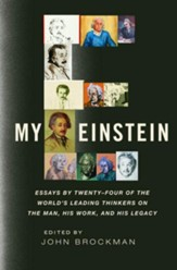 My Einstein: Essays by the World's Leading Thinkers on the Man, His Work, and His Legacy - eBook