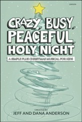 Crazy, Busy, Peaceful, Holy Night (Choral Book)