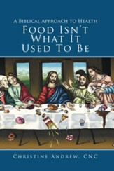 Food Isn't What It Used To Be: A Biblical Approach to Health - eBook