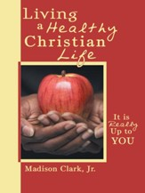 Living a Healthy Christian Life: It is really up to you - eBook