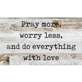Pray More, Worry Less Wall Plaque