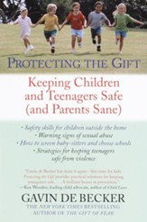 Protecting the Gift: Keeping Children and Teenagers Safe (and Parents Sane) - eBook