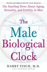 The Male Biological Clock: The Startling News About Aging, Sexuality, and Fertility in Men - eBook