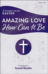 Amazing Love, How Can It Be: A Simple Series Easter (Choral Book)