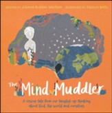 The Mind Muddler: A rescue take from our tangled-up thing about God, the world, and ourselves