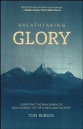 Breathtaking Glory: Surveying the Panorama of God's Grace, Faithfulness and Victory